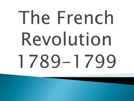 The French Revolution 1789-1799. Lower and middle classes were dissatisfied with society.