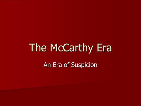The McCarthy Era An Era of Suspicion. House of UnAmerican Activities Committee FILMS HAD POWER TO CORRUPT AMERICAN PEOPLE FILMS HAD POWER TO CORRUPT AMERICAN.