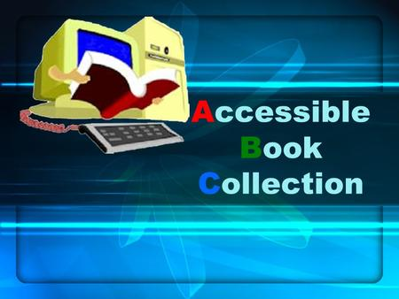 Accessible Book Collection. What is it? Web Page subscription e-texts of popular books For use by disabled.