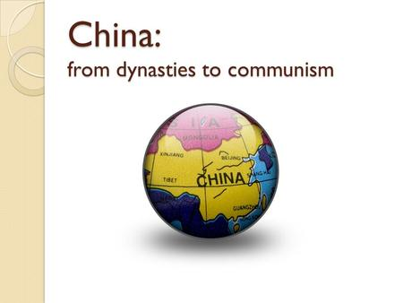 China: from dynasties to communism. DYNASTIES China had been ruled by dynasties (ruling families) for thousands of years The Last Chinese Dynasty, the.