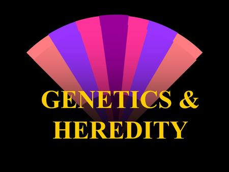 GENETICS & HEREDITY.