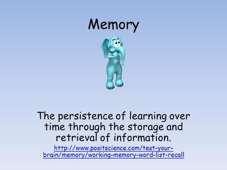 Memory The persistence of learning over time through the storage and retrieval of information.  brain/memory/working-memory-word-list-recall.