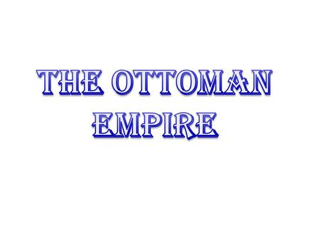 The Ottomans were: Turkish (capital Istanbul) Muslim (majority) –Sunni.