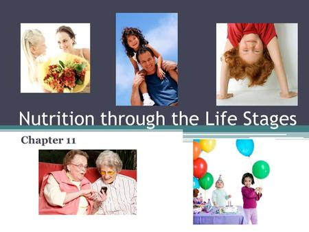 Nutrition through the Life Stages Chapter 11. Why is it important to change your diet based on your life stage? In all stages of life we need the same.
