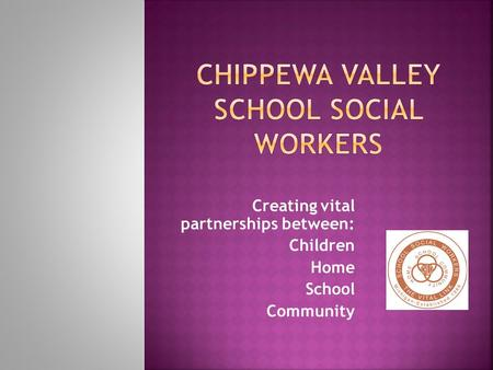 Creating vital partnerships between: Children Home School Community.