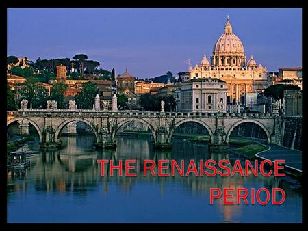 The Renaissance was a time where… Classical Greco-Roman ideas were revived These ideas were preserved through the middle ages by the Byzantine Empire.