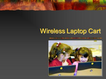 Wireless Laptop Cart. We have anorphan wireless laptop cart We have an orphan wireless laptop cart. It needs a home. Its parents dont want it anymore.