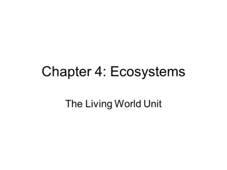 Chapter 4: Ecosystems The Living World Unit. Members of an Ecosystem Eukaryotic cells (have nucleus) Prokaryotic cells (no nucleus/bacteria) Different.