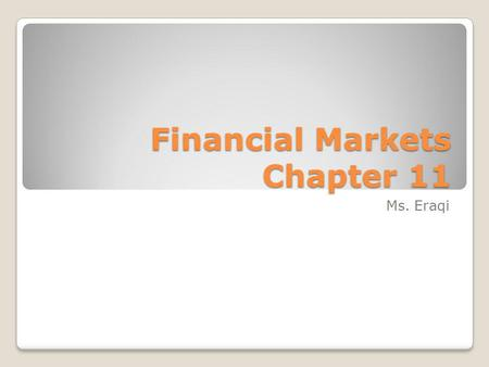 Financial Markets Chapter 11 Ms. Eraqi. Financial Intermediaries TYPES OF INVESTMENTS Includes banks, S&Ls, credit unions also finance companies, pension.
