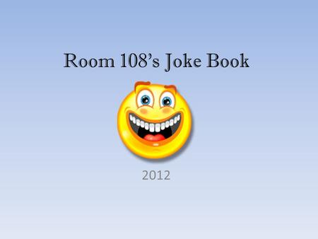 Room 108s Joke Book 2012 Sarah What is an ants favorite kind of movie?