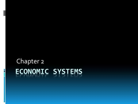 Chapter 2. Types of Economic Systems Economic system: how society uses resources to satisfy peoples wants Three basic systems: Traditional Command market.