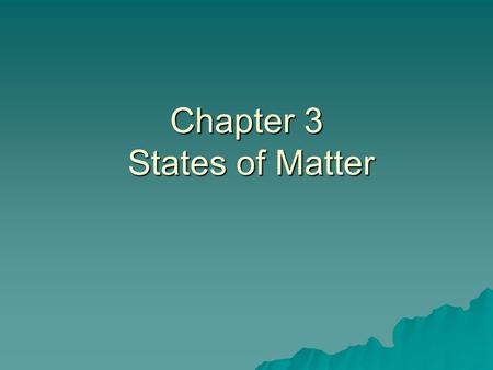 Chapter 3 States of Matter. Everything that has mass and volume is called matter.