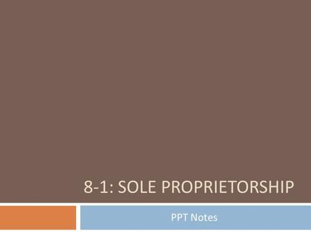 8-1: SOLE PROPRIETORSHIP PPT Notes. Business Organization Definition: enterprise that produces goods or provides services in order to make a profit.