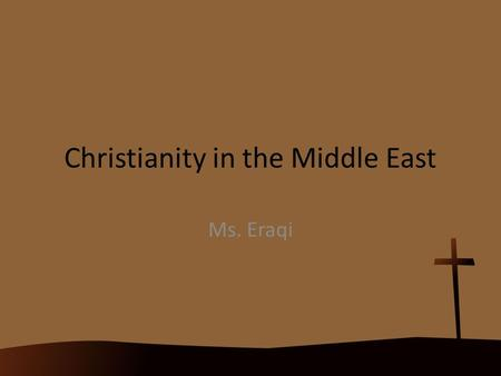 Christianity in the Middle East Ms. Eraqi. Early Christianity Founder :Jesus Christ (Trinity) Beginning Date: 1 A.D. (anno domino) Place of Origin: Middle.