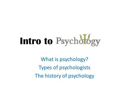 What is psychology? Types of psychologists The history of psychology