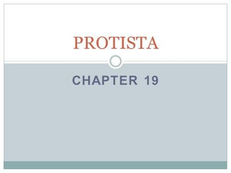 CHAPTER 19 PROTISTA. Protists All Eukaryotes (Domain Eukarya) Most unicellular, some multicellular, some colonial (volvox) Autotroph or heterotroph Some.