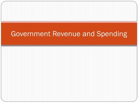 Government Revenue and Spending. Government Revenue Revenuegovernment income from tax and non-tax sources Tax Bases Individual income taxon income from.