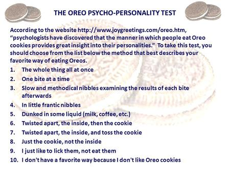 THE OREO PSYCHO-PERSONALITY TEST According to the website  psychologists have discovered that the manner in which.