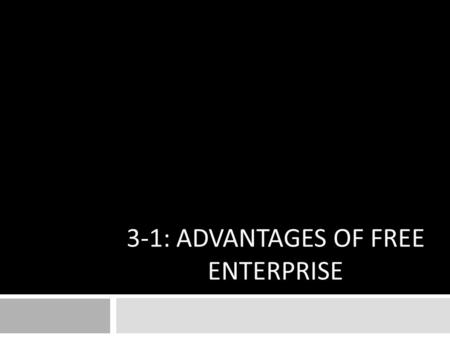 3-1: ADVANTAGES OF FREE ENTERPRISE. What is a Free Enterprise System? Capitalism: economic system based on private ownership of the factors of production.