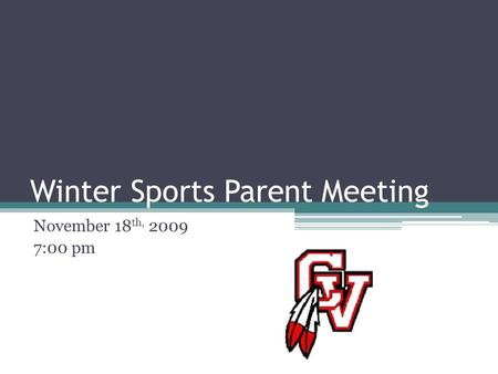 Winter Sports Parent Meeting November 18 th, 2009 7:00 pm.