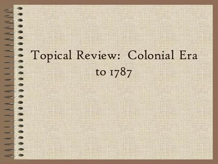 Topical Review: Colonial Era to 1787