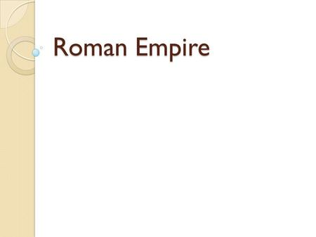 Roman Empire. The Roman Empire grew out of the Roman Republic.