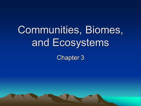 Communities, Biomes, and Ecosystems