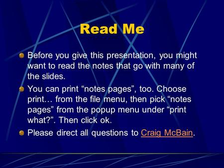 Read Me Before you give this presentation, you might want to read the notes that go with many of the slides. You can print notes pages, too. Choose print…