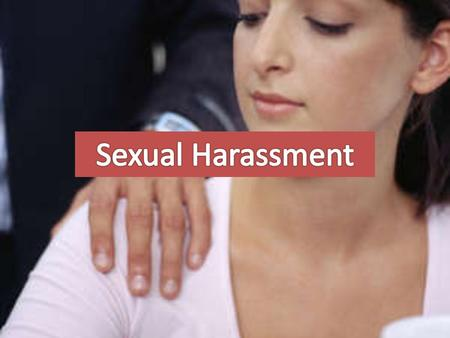 Sexual Harassment Is… Any unwanted sexual attention Any unwelcome sexual advances, request for sexual favors, and other verbal or physical conduct of.