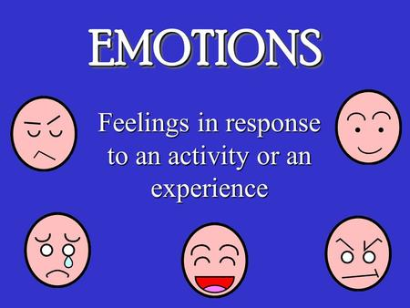 Feelings in response to an activity or an experience