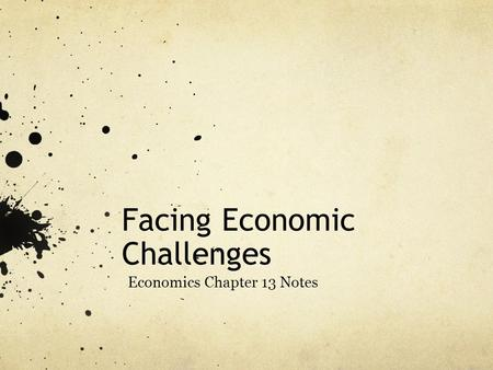 Facing Economic Challenges Economics Chapter 13 Notes.