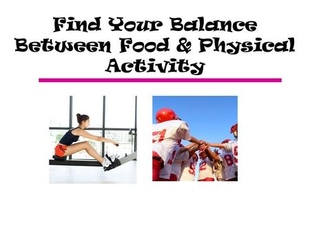 Find Your Balance Between Food & Physical Activity.
