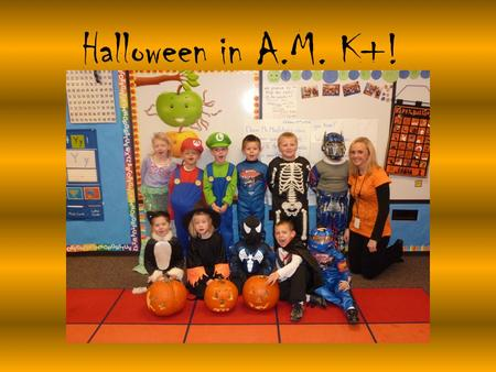 Halloween in A.M. K+!. We thought it was a skeleton… …but it was only Carter!