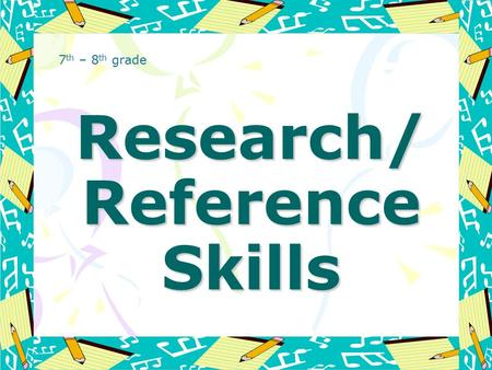 Research/ Reference Skills 7 th – 8 th grade. Hardcopy References Encyclopedia Atlas Almanac Dictionary Thesaurus Magazines Newspapers.