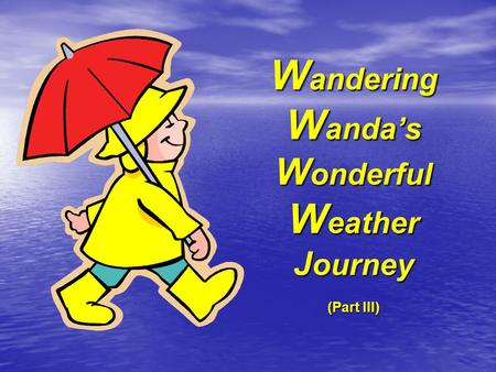 Wandering Wanda's Wonderful Weather Journey (Part III)