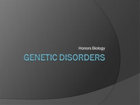 Honors Biology Genetic Disorders.