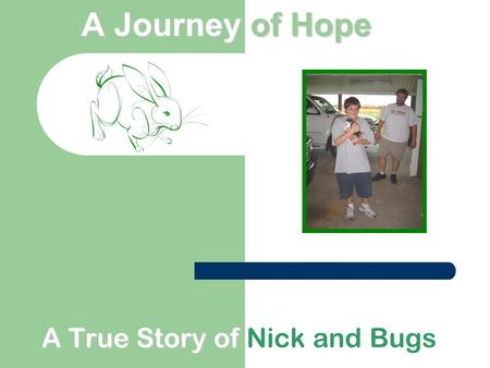 A Journeyof Hope A Journey of Hope A True Story of A True Story of Nick and Bugs.
