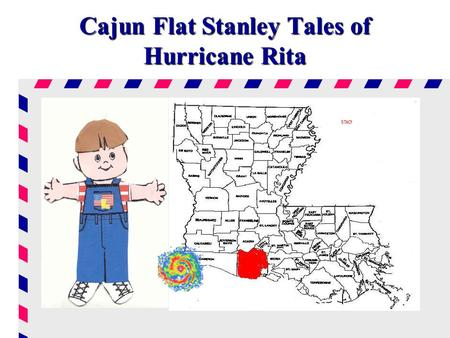 Cajun Flat Stanley Tales of Hurricane Rita. On Saturday morning, September 24, 2005 Hurricane Rita water pushed water into Vermilion Parish. Erath a small.