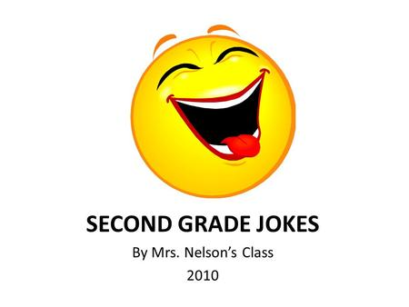 SECOND GRADE JOKES By Mrs. Nelsons Class 2010 Why do mummies like the holidays?