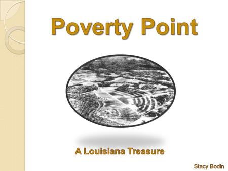 Louisiana has the second to largest American mound in the United States. The historical landmark is called Poverty Point. The huge mound is near Epps,