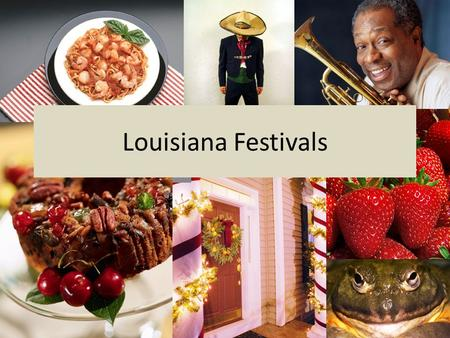 Louisiana Festivals. Shrimp Festival Every year Delcambre, Louisiana blesses the fleet of its shrimp boats to begin what is known as the Shrimp Festival.