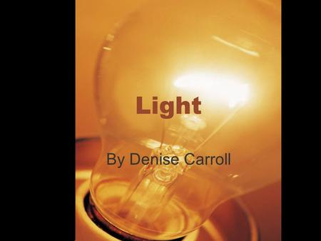 Light By Denise Carroll. Light THNK: Why is light important?