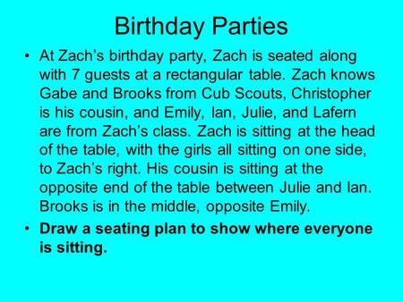 Birthday Parties At Zachs birthday party, Zach is seated along with 7 guests at a rectangular table. Zach knows Gabe and Brooks from Cub Scouts, Christopher.