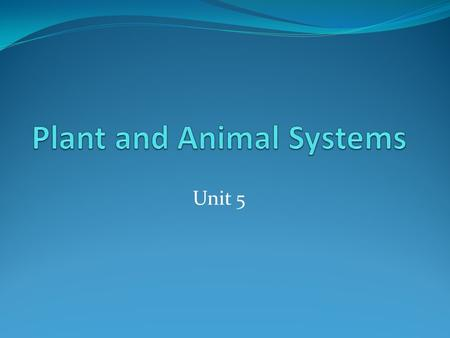 Unit 5. Organism Any living thing Example: plant, animal.