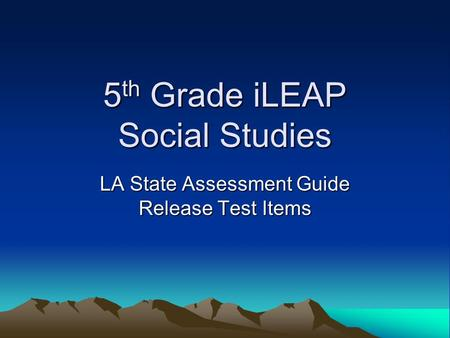 5 th Grade iLEAP Social Studies LA State Assessment Guide Release Test Items.