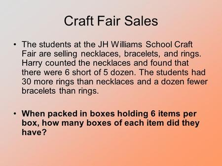 Craft Fair Sales The students at the JH Williams School Craft Fair are selling necklaces, bracelets, and rings. Harry counted the necklaces and found that.