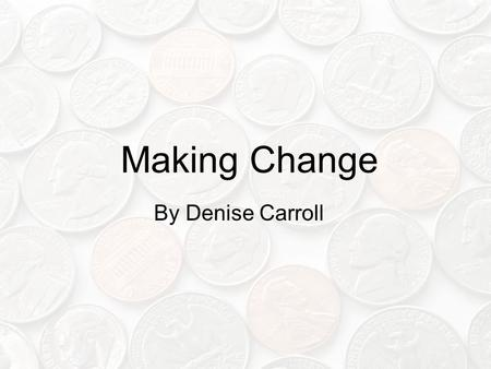 Making Change By Denise Carroll. At the Store The customer is the person who buys items at the store and pays for them. The cashier is the person who.