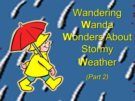 Wandering Wanda Wonders About Stormy Weather (Part 2)