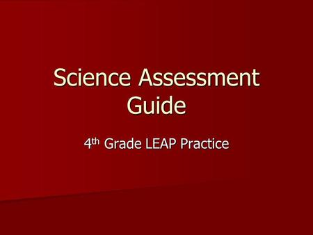 Science Assessment Guide 4 th Grade LEAP Practice.
