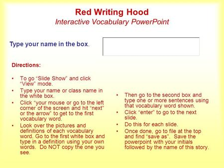 Red Writing Hood Interactive Vocabulary PowerPoint Directions: To go Slide Show and click View mode. Type your name or class name in the white box. Click.
